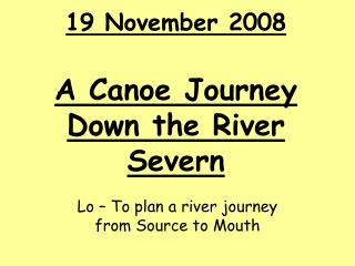 19 November 2008  A Canoe Journey Down the River Severn