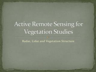 Active Remote Sensing for Vegetation Studies