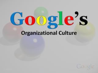 G o o g l e 's Organizational Culture