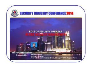 MAJ Azmi Adam  Assistant Director Central Enforcement  Department, Singapore  Civil Defence Force