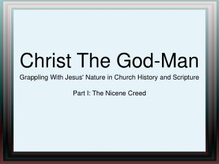 Christ The God-Man Grappling With Jesus' Nature in Church History and Scripture