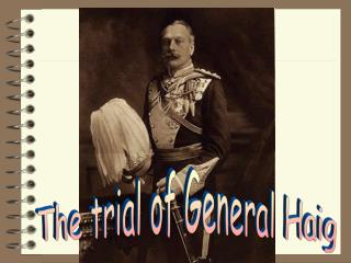 The trial of General Haig