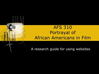AFS 310 Portrayal of  African Americans in Film