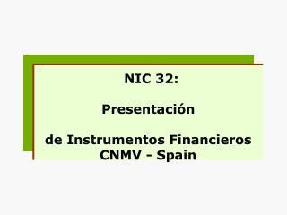 NIC 32:    Presentaci n   de Instrumentos Financieros CNMV - Spain