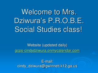 Welcome to Mrs.  Dziwura's  P.R.O.B.E. Social Studies class!