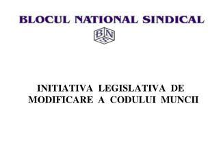 INITIATIVA  LEGISLATIVA  DE MODIFICARE  A  CODULUI  MUNCII