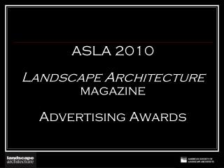 ASLA 2010 Landscape Architecture  magazine  Advertising Awards