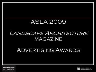 ASLA 2009 Landscape Architecture  magazine  Advertising Awards