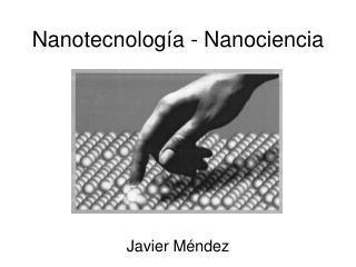 Nanotecnología - Nanociencia