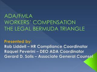 ADA/FMLA WORKERS' COMPENSATION THE LEGAL BERMUDA TRIANGLE