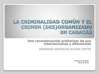 LA CRIMINALIDAD COMÚN Y EL CRIMEN (DES)ORGANIZADO  EN CARACAS