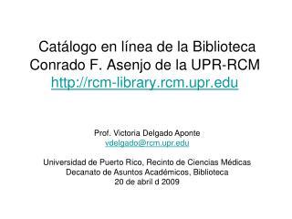 Prof. Victoria Delgado Aponte vdelgado@rcm.upr