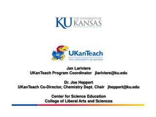 Jan Lariviere      UKanTeach Program Coordinator   jlariviere@ku Dr. Joe Heppert