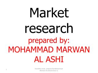 Market research prepared by:  MOHAMMAD MARWAN AL ASHI