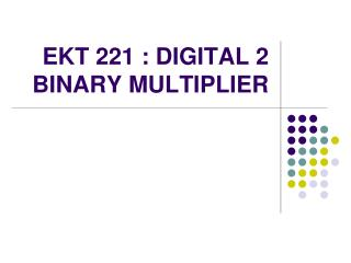 EKT 221 : DIGITAL 2 BINARY MULTIPLIER