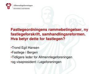 Trond Egil Hansen Fastlege i Bergen Tidligere leder for Allmennlegeforeningen