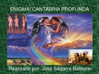 ENIGMA: CANTABRIA PROFUNDA