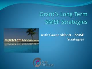 Grant's Long Term  SMSF Strategies