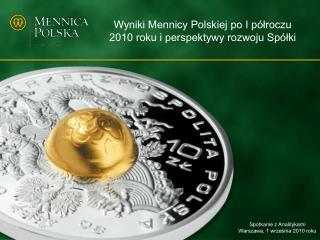 Wyniki Mennicy Polskiej po I półroczu 2010 roku i perspektywy rozwoju Spółki