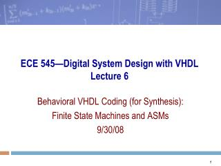 ECE 545—Digital System Design with VHDL Lecture 6