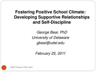 Fostering Positive School Climate: Developing Supportive Relationships and Self-Discipline  George Bear, PhD University