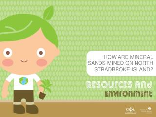 HOW ARE MINERAL SANDS MINED ON NORTH STRADBROKE ISLAND?