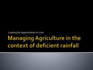 Managing Agriculture in the context of deficient rainfall