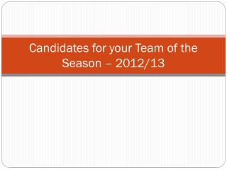Candidates for your Team of the Season – 2012/13