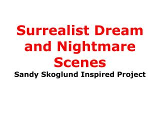 Surrealist Dream and Nightmare Scenes Sandy Skoglund Inspired Project