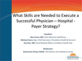 What Skills are Needed to Execute a Successful Physician – Hospital - Payer Strategy?