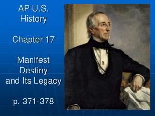 AP U.S. History Chapter 17 Manifest Destiny  and Its Legacy p. 371-378