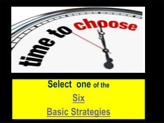 Select  one  of the  Six  Basic Strategies