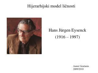 Hans Jürgen Eysenck (1916 – 1997)