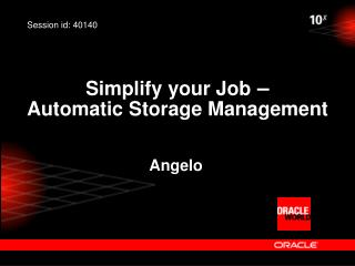 Simplify your Job  –  Automatic Storage Management