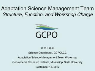 John Tirpak Science Coordinator, GCPOLCC Adaptation  Science Management Team Workshop