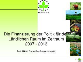 Die Finanzierung der Politik für den  Ländlichen Raum im Zeitraum 2007 - 2013