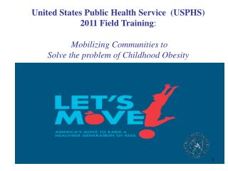 United States Public Health Service  (USPHS)  2011 Field Training :  Mobilizing Communities to