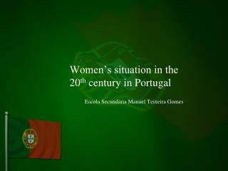Women's situation in the 20 th  century in Portugal