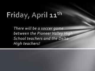 Friday, April 11 th