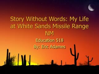 Story Without Words: My Life at White Sands Missile Range NM