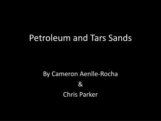 Petroleum and Tars Sands