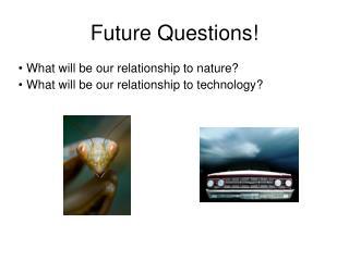 Future Questions!