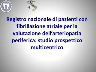 Registro nazionale di pazienti con fibrillazione atriale per la valutazione dell arteriopatia periferica: studio prospet