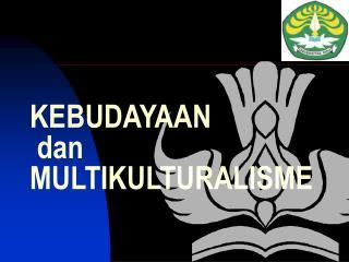 KEBUDAYAAN  dan  MULTIKULTURALISME