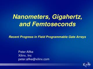 Nanometers, Gigahertz, and Femtoseconds Recent Progress in Field Programmable Gate Arrays