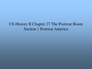 US History II Chapter 27 The Postwar Boom Section 1 Postwar America