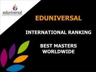 EDUNIVERSAL INTERNATIONAL RANKING BEST MASTERS WORLDWIDE