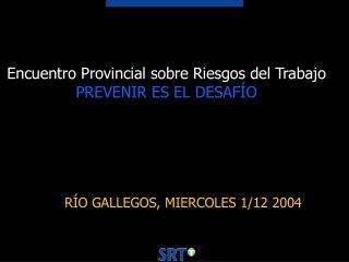 Encuentro Provincial sobre Riesgos del Trabajo PREVENIR ES EL DESAFÍO