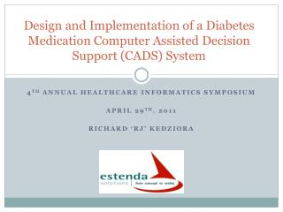 4 th  Annual Healthcare Informatics Symposium April 29 th , 2011 Richard �RJ� Kedziora