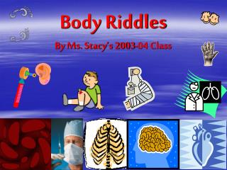 Body Riddles By Ms. Stacy's 2003-04 Class